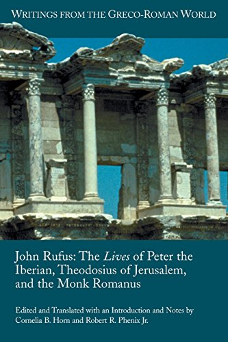 John Rufus: The Lives of Peter the Iberian, Theodosius of Jerusalem, and the Monk Romanus (Writings from the Greco-roman World)