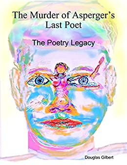 The Murder of Asperger's Last Poet: The Poetry Legacy by [Gilbert, Douglas]