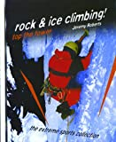 Rock and Ice Climbing!: Top the Tower (Extreme Sports Collection)