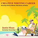 Creative Writing Career: Becoming a Writer of Movies, Video Games, and Books: Creative Mentor, Book 1 | Justin Sloan