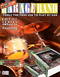 Garage Band Theory GBTool 02 Counting: Music theory for non music majors Practical theory for livingroom pickers and working musicians who want to think ... Tools the Pro's Use to Play by Ear Book 3)
