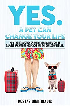 YES.  A pet can change your life: How the interaction of man with an animal can be capable of changing his psyche and the course of his life