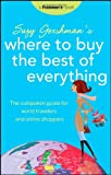 Frommers Suzy Gershmans Where to Buy the Best of Everything: The Outspoken Guide for World Travelers and Online Shoppers (Born To Shop)