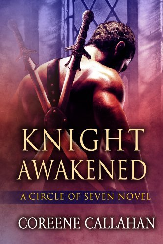 Knight Awakened (Circle of Seven Book 1) by [Callahan, Coreene]