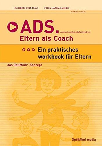 ADS   Eltern Als Coach  Aufmerksamkeitsdefizitsyndrom  Praktisches Workbook Für Eltern