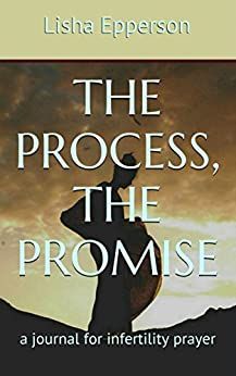 The Process, The Promise: a journal for infertility prayer by [Epperson, Lisha]