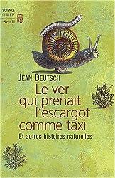 Le ver qui prenait l'escargot comme taxi : Et autres histoires naturelles