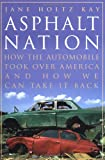 Asphalt Nation - How the Automobile Took over America, and How We Can Take It Back, Jane H. Kay, 0520216202