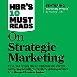 HBR's 10 Must Reads on Strategic Marketing