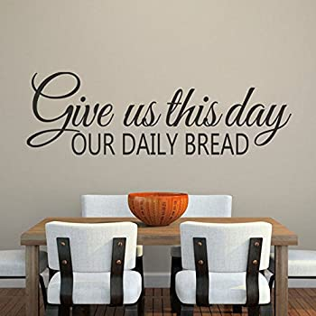 Amazoncom Give Us This Day Our Daily Bread Matthew - Dining room vinyl wall quotes