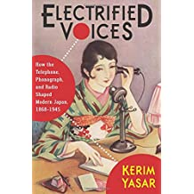 Electrified Voices: How the Telephone, Phonograph, and Radio Shaped Modern Japan, 1868–1945