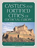 Castles and Fortified Cities of Medieval Europe, Jean-Denis G. G. Lepage, 0786460997