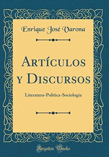 Articulos y Discursos: Literatura-Politica-Sociologia (Classic Reprint) (Spanish Edition) [Enrique Jose Varona] (Tapa Dura)