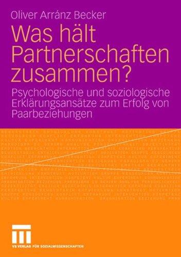 Was Hält Partnerschaften Zusammen?: Psychologische und soziologische Erklärungsansätze zum Erfolg von Paarbeziehungen (German Edition)