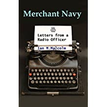 Merchant Navy: Letters from a Radio Officer: Brocklebank, Marconi, Redifon, Crown Agents, Clan Line, RFA, Ferranti
