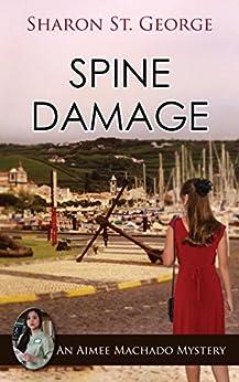 Spine Damage (An Aimee Machado Mystery Book 4) by [St. George, Sharon]