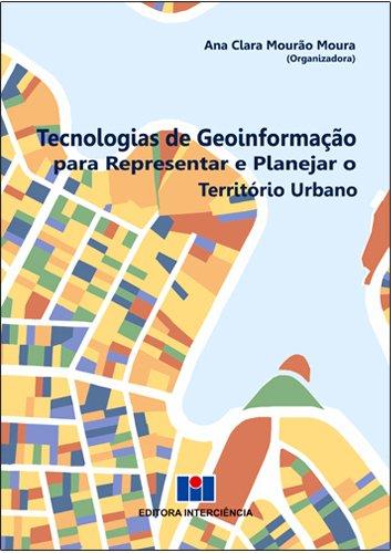 Tecnologias de Geoinformação Para Representar e Planejar o Território Urbano