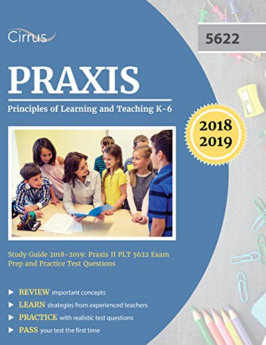 Praxis Principles of Learning and Teaching K6 Study Guide 20182019: Praxis II PLT 5622 Exam Prep and Practice Test Questions