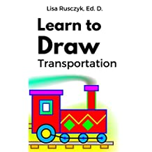 Learn to Draw: Transportaion (I Love You Book 11)
