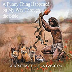 A Funny Thing Happened on My Way Through the Bible