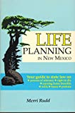 Life planning in New Mexico: Your guide to state law on powers of attorney, right to die, nursing home benefits, wills, trusts, and probate