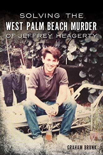 Solving the West Palm Beach Murder of Jeffrey Heagerty (True ()