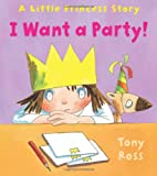 I Want a Party! (Little Princess Stories)