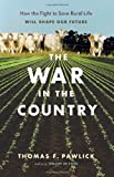 img - for [ The War in the Country: How the Fight to Save Rural Life Will Shape Our Future ] By Pawlick, Thomas F. ( Author ) [ 2009 ) [ Paperback ] book / textbook / text book