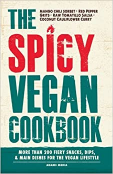 Book The Spicy Vegan Cookbook: More than 200 Fiery Snacks, Dips, and Main Dishes for the Vegan Lifestyle by Adams Media (2014-01-01)