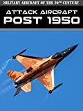 Military Aircraft of the 20th Century: Attack Aircraft - Post 1950