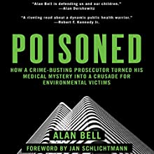 Poisoned: How a Crime-Busting Prosecutor Turned His Medical Mystery into a Crusade for Environmental Victims Audiobook by Alan Bell Narrated by Allan Robertson
