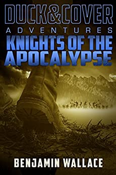 Knights of the Apocalypse (A Duck & Cover Adventure Post-Apocalyptic Series Book 2) by [Wallace, Benjamin]