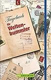 Reisenotizbuch. Tagebuch für Weltenbummler. Ein Travel-Tagebuch für Weltenbummler. Ein besonderes Travel Journal für Weltreisende.