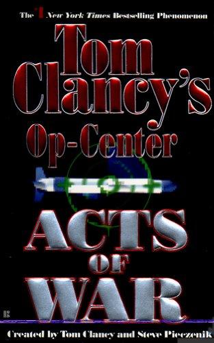 Acts of War: Op-Center 04 (Tom Clancy's Op-Center Book 4) ()