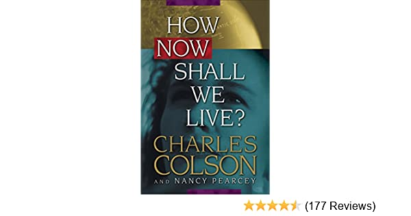 How now shall we live kindle edition by charles colson nancy how now shall we live kindle edition by charles colson nancy pearcey religion spirituality kindle ebooks amazon fandeluxe Images