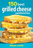 150 Best Grilled Cheese Sandwiches, Alison Lewis, 0778804127