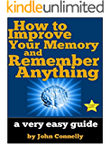 How to Improve Your Memory and Remember Anything: Flash Cards, Memory Palaces, Mnemonics (50+ Powerful Hacks for Amazing Memory Improvement) (The Learning Development Book Series 7)