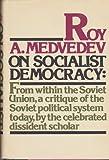 On Socialist Democracy, Roy A. Medvedev, 0394489608