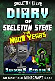 Diary of Minecraft Skeleton Steve the Noob Years – Season 3 Episode 3 (Book 15) : Unofficial Minecraft Books for Kids, Teens, & Nerds – Adventure Fan Fiction … Collection – Skeleton Steve the Noob Years)