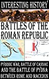 Battles of the Roman Republic - Pyrrhic War, Battle of Cannae and the Battle of Pydna between Rome and Macedon