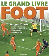 Le grand livre du foot par Darren Tulett