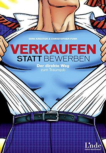 Verkaufen statt Bewerben: Der direkte Weg zum Traumjob Gebundenes Buch – 25. Februar 2014 Dirk Kreuter Christopher Funk Linde Wien