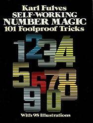 Self-Working Number Magic: 101 Foolproof Tricks