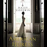 The American Heiress: A Novel | Daisy Goodwin