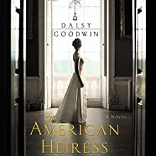 The American Heiress: A Novel Audiobook by Daisy Goodwin Narrated by Katherine Kellgren