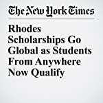 Rhodes Scholarships Go Global as Students From Anywhere Now Qualify | Richard Pérez Peña