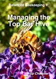 Balanced Beekeeping II: Managing the Top Bar Hive
