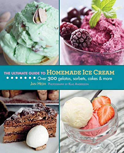 (The Ultimate Guide to Homemade Ice Cream: Over 300 Gelatos, Sorbets, Cakes & More (Ultimate Guides))