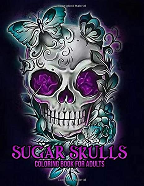 Sugar Skulls Coloring Book For Adults: 50 Plus Designs Inspired By Día De  Los Muertos Skull Day Of The Dead Easy Patterns For Anti-Stress And  Relaxation Single-sided Pages Resist Bleed-Through: Coloring Books,