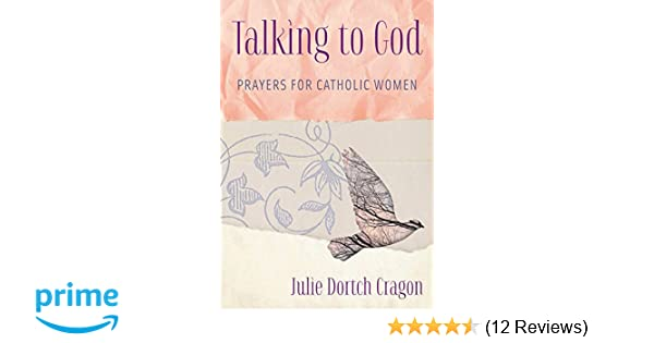 Talking to God: Prayers for Catholic Women: Julie Dortch